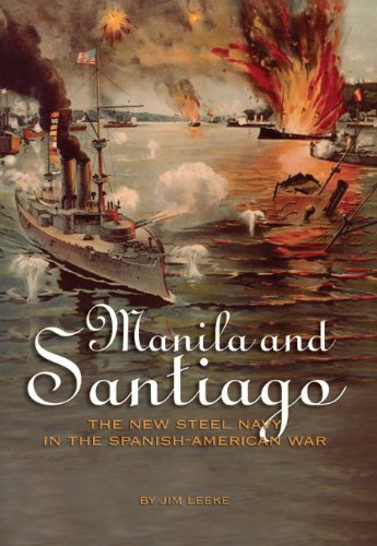 Manila And Santiago: The New Steel Navy in the Spanish-American War (Major Battles Of The Spanish American War)
