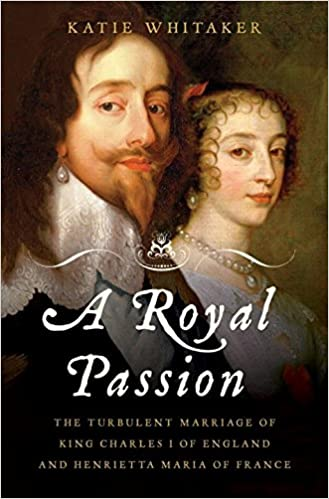 Amazon a royal passion the turbulent marriage of king charles amazon a royal passion the turbulent marriage of king charles i of england and henrietta maria of france 9780393060799 katie whitaker books malvernweather Choice Image