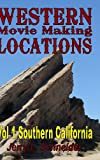 Western Movie Making Locations : Vol 1 Southern California, Schneider, Jerry, 0983197210