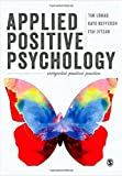 Applied Positive Psychology : Integrated Positive Practice, Lomas, Tim and Hefferon, Kate, 1446298620