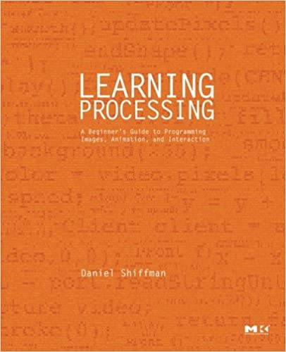 Book Learning Processing: A Beginner's Guide to Programming Images, Animation, and Interaction (The Morgan Kaufmann Series in Computer Graphics)