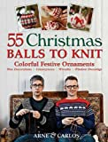 55 Christmas Balls to Knit: Colorful Festive Ornaments, Tree Decorations, Centerpieces, Wreaths, Window Dressings
