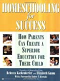 img - for Homeschooling for Success: How Parents Can Create a Superior Education for Their Child by Rebecca Kochenderfer, Elizabeth Kanna, Robert T. Kiyosaki (July 1, 2002) Paperback book / textbook / text book