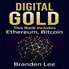 Digital Gold: This Book Includes - Ethereum, Bitcoin Hörbuch von Branden Lee Gesprochen von: William Bahl