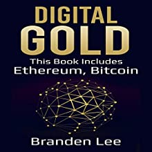 Digital Gold: This Book Includes - Ethereum, Bitcoin Audiobook by Branden Lee Narrated by William Bahl