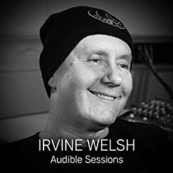 FREE: Audible Sessions with Irvine Welsh