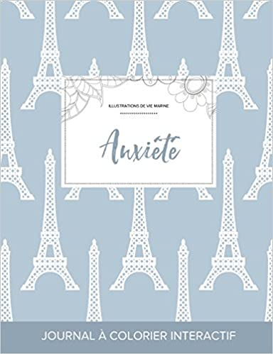 Télécharger en ligne Journal de Coloration Adulte: Anxiete (Illustrations de Vie Marine, Tour Eiffel) epub, pdf