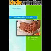 O Sacramento do Matrimônio: sinal da união entre Cristo e a Igreja