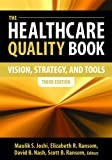 The Healthcare Quality Book : Vision, Strategy and Tools, Third Edition, Joshi, Maulik S. and Ransom, Elizabeth R., 1567935907