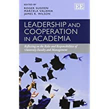 Leadership and Cooperation in Academia: Reflecting on the Roles and Responsibilities of University Faculty and Management by Roger Sugden (2014-05-31)