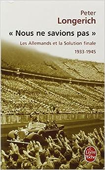 """""""Nous ne savions pas"""" : Les Allemands et la Solution finale, 1933-1945"""