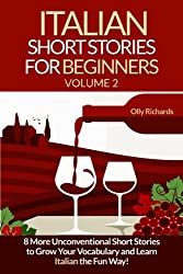 Italian Short Stories For Beginners Volume 2: 8 More Unconventional Short Stories to Grow Your Vocabulary and Learn Spanish the Fun Way! (Italian Edition)