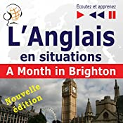 L'Anglais en situations - nouvelle édition: A Month in Brighton - 16 thématiques au niveau B1 (Écoutez et apprenez) | Dorota Guzik