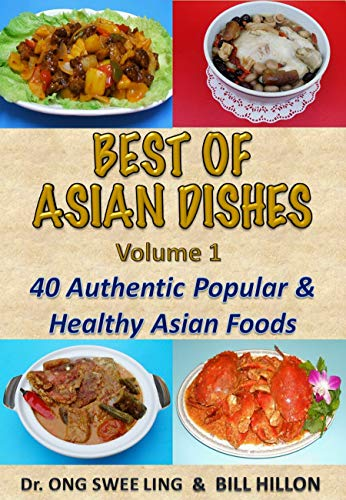 BEST of ASIAN DISHES: Volume 1   40 Authentic Popular and Healthy Asian Foods