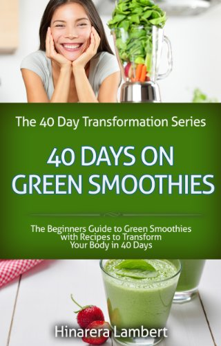 40 Days On Green Smoothies The Beginners Guide To Green Smoothies