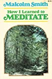 How I Learned to Meditate, Malcolm Smith, 088270253X