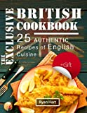 The exclusive British cookbook.: 25 authentic recipes of English cuisine.