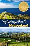 Reisetagebuch Neuseeland Notizbuch zum Eintragen und Selberschreiben Urlaub Reise Tagebuch Reisenotizen Eintragbuch