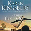 Take One  Audiobook by Karen Kingsbury Narrated by Roxanne Hernandez, Don Leslie, Stefan Rudnicki, Judy Young, Gabrielle de Cuir