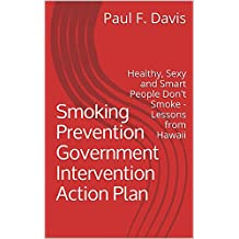 Smoking Prevention Government Intervention Action Plan: Healthy, Sexy and Smart People Don't Smoke - Lessons from Hawaii