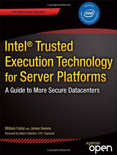 Intel Trusted Execution Technology for Server Platforms by James Greene , William Futral, Publisher : Apress