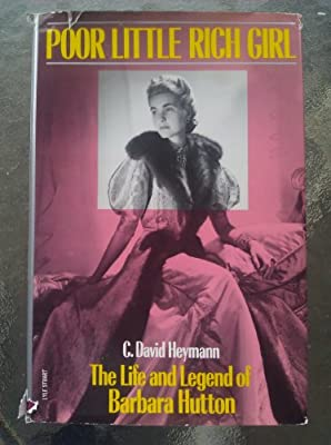 9050ea14b68f Poor Little Rich Girl: The Life and Legend of Barbara Hutton: C. David  Heymann: 9780818403668: Amazon.com: Books