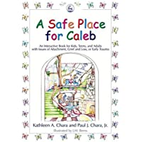 Safe Place for Caleb: An Interactive Book for Kids, Teens and Adults with Issues of Attachment, Grief and Loss or Early Trauma