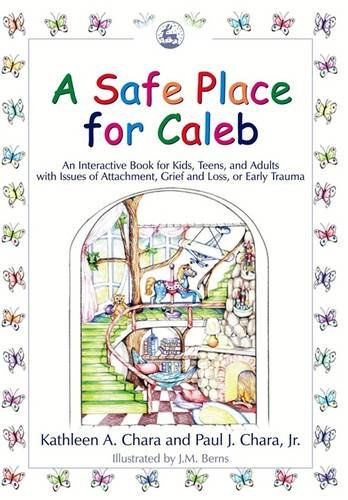 A Safe Place for Caleb: An Interactive Book for Kids, Teens and Adults with Issues of Attachment, Grief, Loss or Early Trauma pdf epub