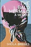 img - for The Bald Mermaid: A Memoir by Bridges, Sheila (August 1, 2013) Hardcover book / textbook / text book