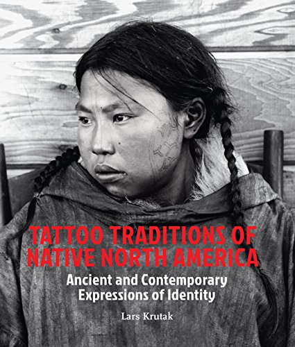Native American Tattoos (Tattoo Traditions of Native North America: Ancient and Contemporary Expressions of Identity)