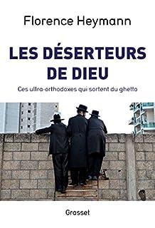 Les déserteurs de Dieu : ces ultra-orthodoxes qui sortent du ghetto, Heymann, Florence