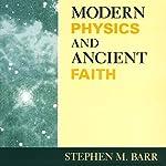 Modern Physics and Ancient Faith | Stephen M Barr