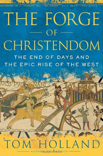 the-forge-of-christendom-the-end-of-days-and-the-epic-rise-of-the-west