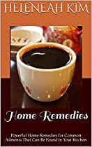 HOME REMEDIES: POWERFUL HOME REMEDIES FOR COMMON AILMENTS THAT CAN BE FOUND IN YOUR KITCHEN