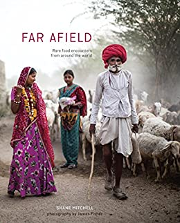 Far Afield: Rare Food Encounters from Around the World by [Mitchell, Shane]