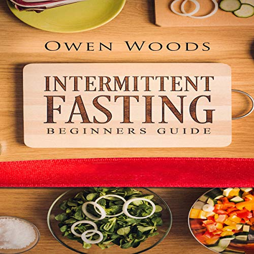 Intermittent Fasting Beginners Guide by Owen Woods
