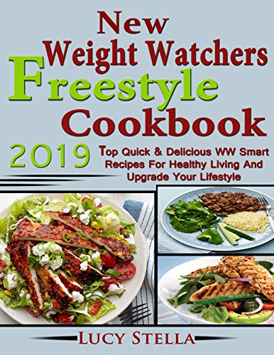 New  Weight Watchers Freestyle  Cookbook 2019: Top Quick & Delicious WW Smart Recipes For Healthy Living And Upgrade Your Lifestyle by [Stella, Lucy]