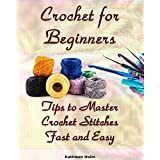 Crochet for Beginners: Tips to Master Crochet Stitches Fast and Easy: (Crochet Projects, Crochet Accessories, Easy Crochet) (Crochet, Crocheting For Dummies, Crochet Patterns)