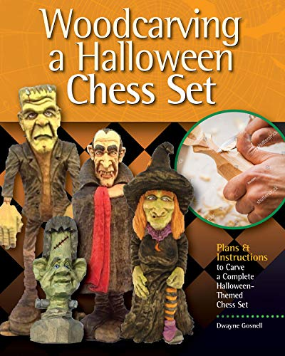 Woodcarving a Halloween Chess Set: Plans & Instruction to Carve a Complete Halloween-Themed Chess Set (Fox Chapel Publishing) Werewolf Knights, Mummy Pawns, Dracula King, Frankenstein Bishops, & More]()