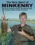 The New Sport of Minkenry: The Art of Taming, Training, and Hunting With One of Nature's Most Intense Predators