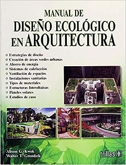 Manual de Diseño Ecológico en Arquitectura: ALISON G. KWOK: 9786071721167: Amazon.com: Books