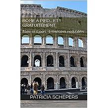 Rome à pied... et gratuitement: Rome en 6 jours - 6 itinéraires modulables (French Edition)