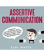 Assertive Communication: Standing Up for Your Personal Rights. Expressing Thoughts, Feelings, and Beliefs in Direct, Honest, and Appropriate Ways