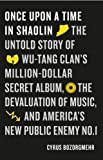 img - for Once Upon a Time in Shaolin: The Untold Story of Wu-Tang Clan's Million Dollar Secret Album, the Devaluation of Music, and America's New Public Enemy No. 1 book / textbook / text book