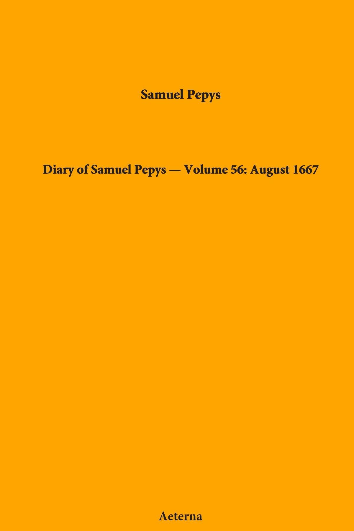 Read Online Diary of Samuel Pepys — Volume 56: August 1667 PDF