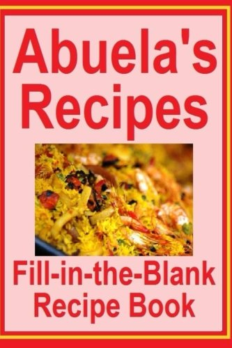 Download Abuela's Recipes: Fill in the blank cookbook for 50 of Abuela's favorite recipes. Its a cookbook you can write in. Make a copy for yourself or give to ... make Abuela's Recipes part of your legacy. pdf