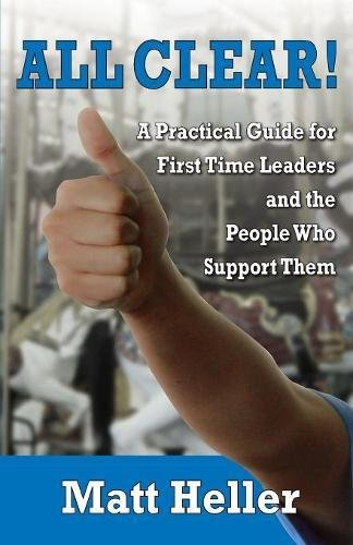 All Clear: A Practical Guide for First Time Leaders and the People who Support -