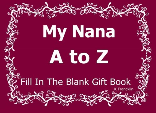 My Nana A to Z Fill In The Blank Gift Book (A to Z Gift Books) (Volume 19)