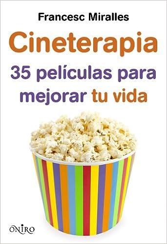 Cineterapia: 35 películas para mejorar tu vida Oniro juvenil: Amazon.es: Francesc Miralles Contijoch: Libros
