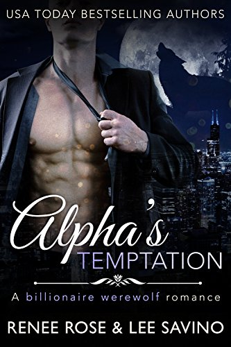 Alpha's Temptation: A Billionaire Werewolf Romance (Bad Boy Alphas Book 1) by [Rose, Renee, Savino, Lee]